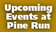 Upcoming Events at Pine Run