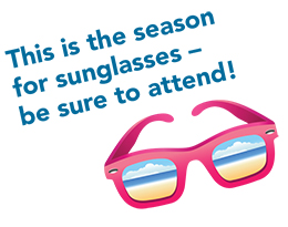 This is the season for sunglasses – be sure to attend!