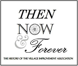Then Now & Forever – The History of the Village Improvement Association