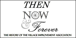 Then Now and Forever – The History of the Village Improvement Association