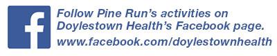 Follow Pine Run's activities on Doylestown Health's Facebook page. www.facebook.com/doylestownhealth