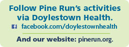 Follow Pine Run's activities via Doylestown Health. facebook.com/doylestownhealth And our website: pinerun.org/video.