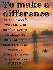 To make a difference in someone's world, you don't have to be amazing, rich, talented, beautiful, or perfect. You just have to be you and care.