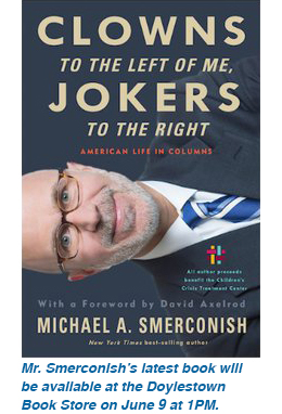 Clowns to the Left of Me, Jokers to the Right, Mr. Smerconish's latest book, will be available at the Doylestown Book Store on June 9 at 1PM.