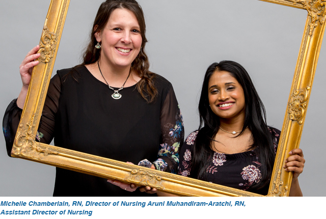 Michelle Chamberlain, RN, Director of Nursing Aruni Muhandiram-Aratchi, RN, Assistant Director of Nursing