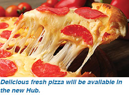 Delicious fresh pizza will be available in the new Hub.