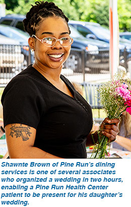 Shawnte Brown of Pine Run's dining services is one of several associates who organized a wedding in two hours, enabling a Pine Run Health Center patient to be present for his daughter's wedding.