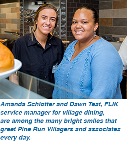 Amanda Schlotter and Dawn Teat, FLIK Service Manager for Village Dining, are among the many bright smiles that greet Pine Run Villagers and associates every day.