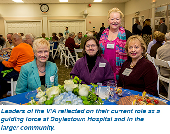 Leaders of the VIA reflected on their current role as a guiding force at Doylestown Hospital and in the larger community.