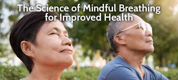 The Science of Mindful Breathing for Improved Health
